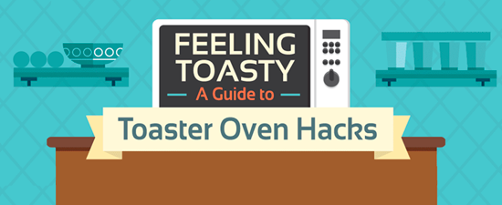 A Guide to Toaster Oven Hacks